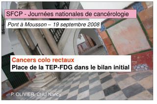 Cancers colo rectaux Place de la TEP-FDG dans le bilan initial