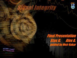 Final Presentation Stas G.Alex A. guided by Meir Nakar