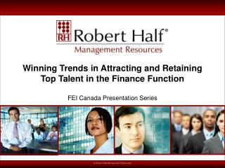 Winning Trends in Attracting and Retaining  Top Talent in the Finance Function   FEI Canada Presentation Series