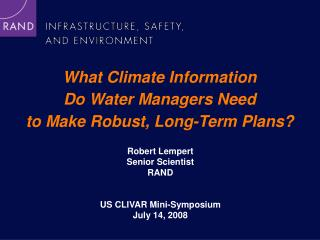 What Climate Information  Do Water Managers Need  to Make Robust, Long-Term Plans?