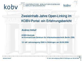 Andres Imhof KOBV-Zentrale im Konrad-Zuse-Zentrum für Informationstechnik Berlin (ZIB)