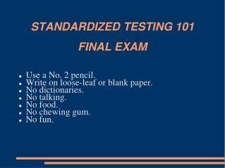 STANDARDIZED TESTING 101 FINAL EXAM