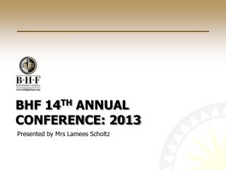 BHF 14 th  Annual Conference: 2013
