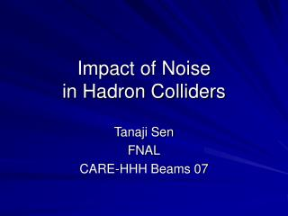 Impact of Noise  in Hadron Colliders