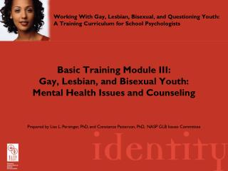 Basic Training Module III:  Gay, Lesbian, and Bisexual Youth:  Mental Health Issues and Counseling