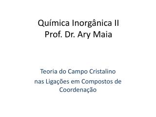 Química Inorgânica II Prof. Dr. Ary Maia