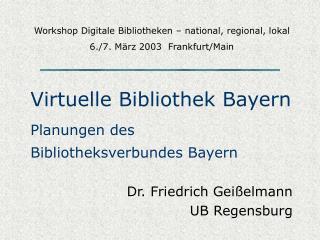 Virtuelle Bibliothek Bayern Planungen des  Bibliotheksverbundes Bayern