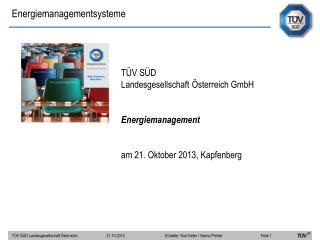 TÜV SÜD  Landesgesellschaft Österreich GmbH  Energiemanagement am 21. Oktober 2013,  Kapfenberg