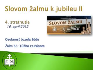 Slovom žalmu k jubileu II 4. stretnutie  16. apríl 2012