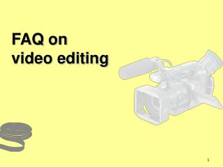 FAQ on  video editing