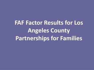 FAF Factor Results for Los Angeles County Partnerships for Families