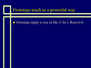 Footsteps teach in a powerful way