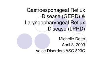 Gastroespohageal Reflux Disease GERD  Laryngopharyngeal Reflux Disease LPRD