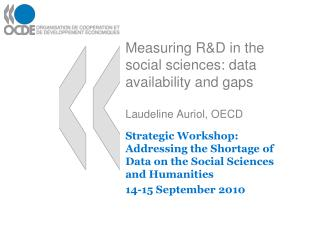 Measuring R&D in the social sciences: data availability and gaps Laudeline Auriol, OECD