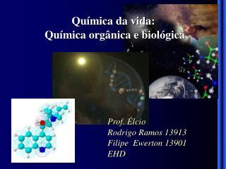 Química da vida:  Química orgânica e biológica