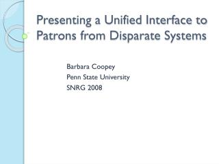 Presenting a Unified Interface to Patrons from Disparate Systems