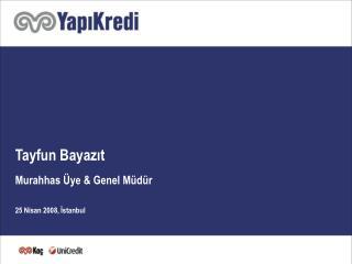 Tayfun Bayazıt Murahhas Üye & Genel Müdür 25 Nisan 2008, İstanbul