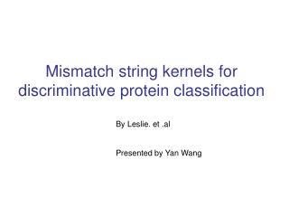Mismatch string kernels for discriminative protein classification