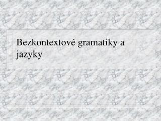 Bezkontextové gramatiky a jazyky