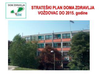 STRATEŠKI PLAN DOMA ZDRAVLJA VOŽDOVAC DO 2015. godine