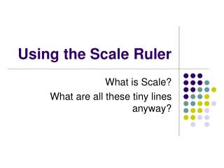 Using the Scale Ruler