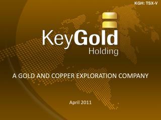 A Gold and Copper exploration Company April 2011
