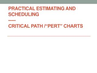 "Practical estimating and scheduling ----- Critical Path /""Pert"" Charts"