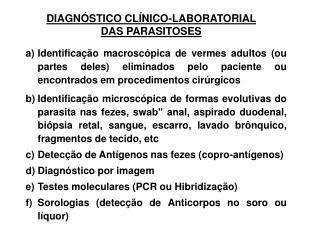DIAGNÓSTICO CLÍNICO-LABORATORIAL  DAS PARASITOSES