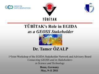TÜB İ TAK's Role in EGIDA  as a GEOSS Stakeholder Dr. Tamer ÖZALP