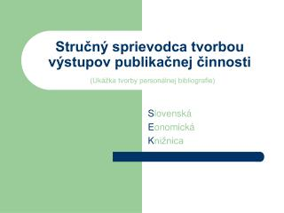 Stručný sprievodca tvorbou výstupov publikačnej činnosti (Ukážka tvorby personálnej bibliografie)