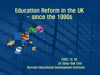 Education Reform in the UK - since the 1990s