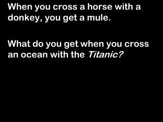 When you cross a horse with a donkey, you get a mule.