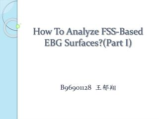 How To Analyze FSS-Based EBG Surfaces?(Part I)