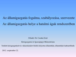 Előadó: Dr. Csonka Ernő Közigazgatási és Igazságügyi Minisztérium