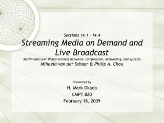 Sections 14.1 - 14.4 Streaming Media on Demand and Live Broadcast Multimedia over IP and wireless networks: compression,