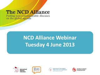 NCD Alliance  Webinar Tuesday 4 June  2013