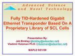 Fully TID-Hardened Gigabit Ethernet Transponder Based On A Proprietary Library of SCL Cells   Presentation By:  Jeb Bink