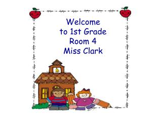Welcome  to 1st Grade Room 4 Miss Clark