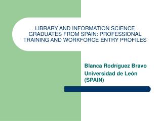 LIBRARY AND INFORMATION SCIENCE GRADUATES FROM SPAIN: PROFESSIONAL TRAINING AND WORKFORCE ENTRY PROFILES