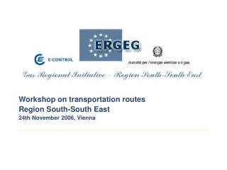 Workshop on transportation routes  Region South-South East 24th November 2006, Vienna