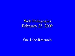 Web Pedagogies  February 25, 2009