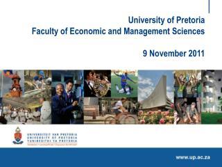 University of Pretoria Faculty of Economic and Management Sciences 9 November 2011