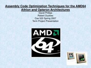 Assembly Code Optimization Techniques for the AMD64 Athlon and Opteron Architectures