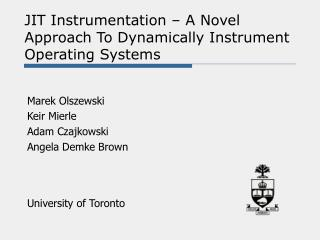 JIT Instrumentation – A Novel  Approach To Dynamically Instrument Operating Systems