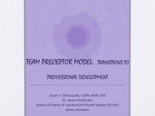 TEAM PRECEPTOR MODEL: TRANSITIONS TO  PROFESSIONAL DEVELOPMENT