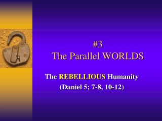 #3 The Parallel WORLDS