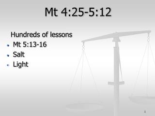 Mt 4:25-5:12 Hundreds of lessons Mt 5:13-16 Salt      Light