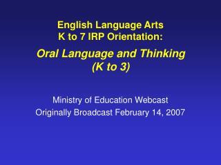English Language Arts K to 7 IRP Orientation:  Oral Language and Thinking (K to 3)