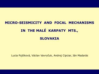 MICRO-SEISMICITY  AND  FOCAL  MECHANISM S IN  THE MAL É   KARPATY  MTS.,  SLOVAKIA