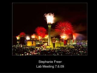 Stephanie Freer Lab Meeting 7.6.09